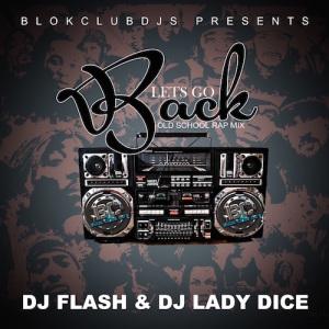 DJ Flash & DJ Lady Dice – Lets Go Back (Old School Rap Mix) | Blok